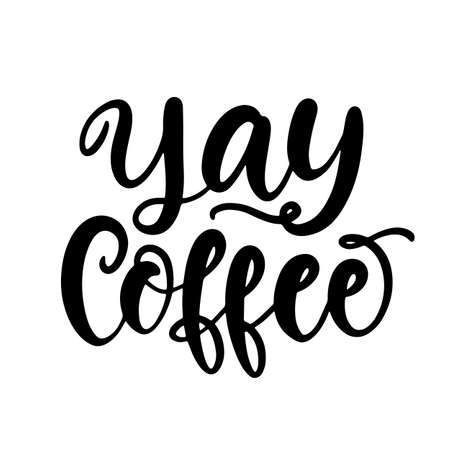 Yay Coffee hand written lettering. Funny creative phrase