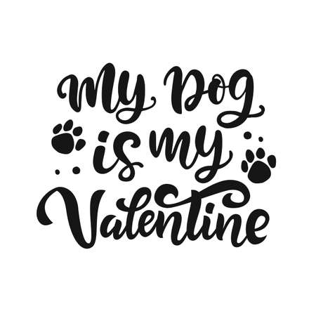 My Dog is My Valentine hand lettered quote. Funny T-shirt print, apparel, bag, mug design, typography poster with vector brush modern calligraphy.
