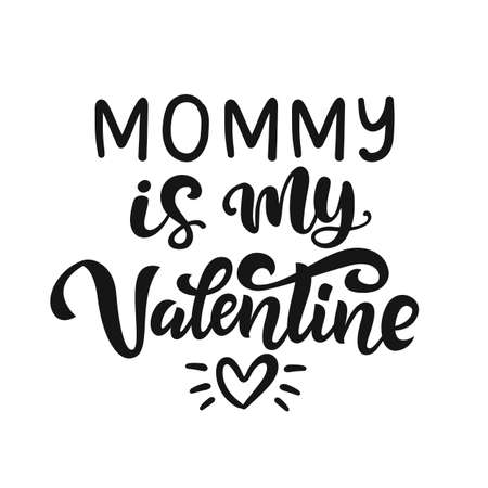 Mommy is My Valentine hand lettered quote. Funny T-shirt print, apparel, bag, mug design, typography poster with vector brush modern calligraphy. 向量圖像