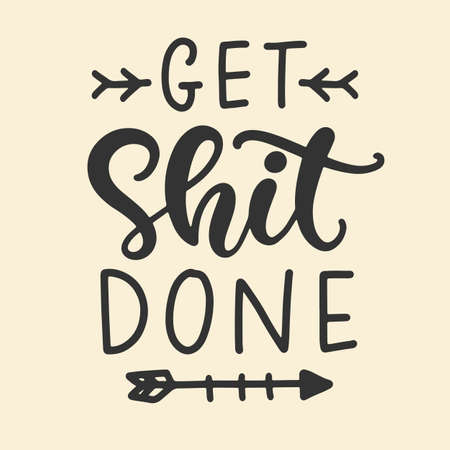 Get shit done. Hand lettering motivational phrase  イラスト・ベクター素材