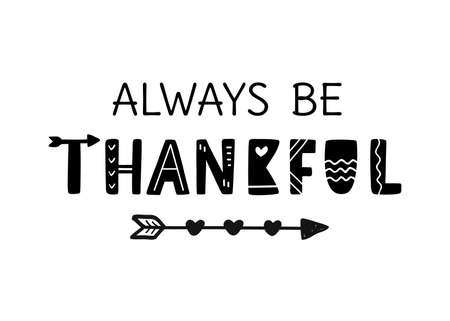 Always Be Thankful boho style lettering with arrow, isolated on white. Thanksgiving Day hand drawn vector typographic design for tee shirt print, greeting cards, invitations, posters, tags.