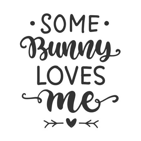 Some bunny loves me. Easter cute brush lettering. Hand lettered quote for poster, kids apparel design. Modern calligraphy, isolated on white background.Vector illustration