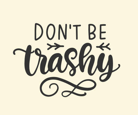 Dont Be Trashy. Save earth and less waste concept. Hand drawn ecology lettering badge, eco friendly lifestyle poster, t shirt print, sticker emblem, banner, tote bag design.