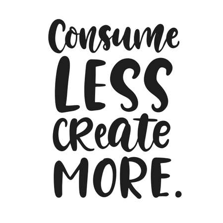 Consume Less Create More poster. Earth day greeting card, banner