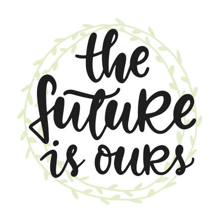 The future is ours poster. greeting card, banner. Hand drawn ecology lettering badge, less waste concept, eco friendly lifestyle design for t shirt print, sticker emblem, tote bag.