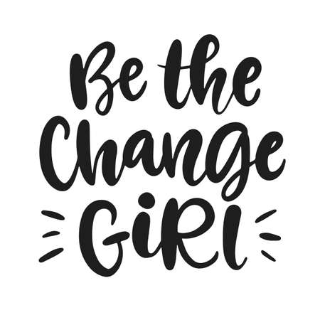 Be the change girl. Vector typography poster with hand written lettering. Feminism slogan. Woman motivational phrase inscription for t-shirt, bag, phone case, banner, sticker, postcard an Ilustração