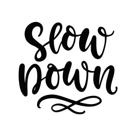 Slow down hand lettering. Inspirational mindfulness quote
