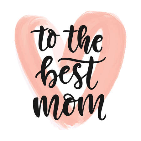 To the best mom hand written modern calligraphy