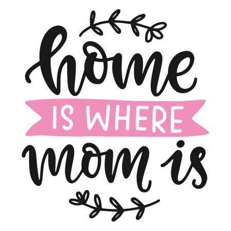 Home is where mom is hand written modern calligraphy quote