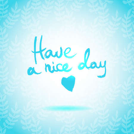 handwrite: Have a Nice Day lettering calligraphy Illustration