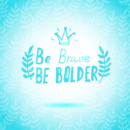 to be: Be Brave Be Bolder lettering calligraphy
