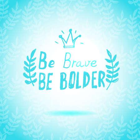 brave: Be Brave Be Bolder lettering calligraphy