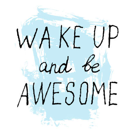 wake up: Wake Up and Be Awesome lettering calligraphy. Hand written decorative word, design element, banner phrase, poster template. Vector illustration. Illustration