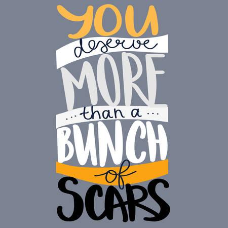 Ti meriti più di un mucchio di cicatrici - citazione scritta motivazionale. Illustrazione di assistenza sanitaria Meltal. Illustrazione vettoriale per stampa, poster, brochure design Vettoriali