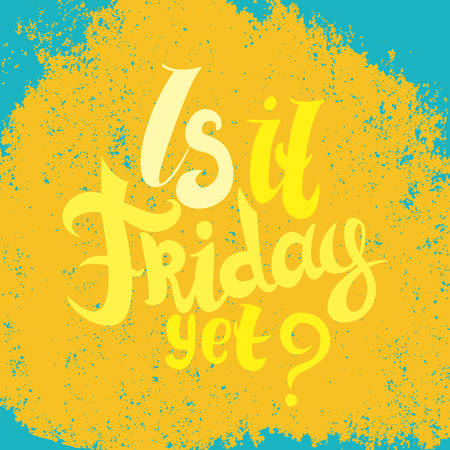 Is it friday yet lettering. Vector Hand drawn friday quote positive yellow background.
