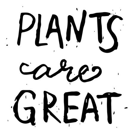 Gardening lifestyle and plants themed hand drawn inscription - Plants are great. Simple phrases, quotes for greeting card or apparel print. Vector illustration