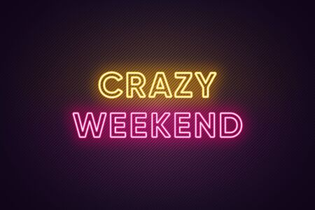 Neon text of Crazy Weekend. Greeting banner, poster with Glowing Neon Inscription for Weekend with textured background. Bright Headline with yellow and pink colors. Vector illustration