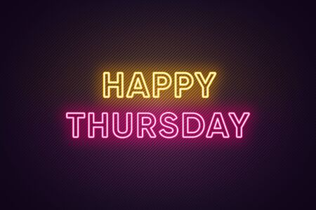 Neon text of Happy Thursday. Greeting banner, poster with Glowing Neon Inscription for Thursday with textured background. Bright Headline with yellow and pink colors. Vector illustration