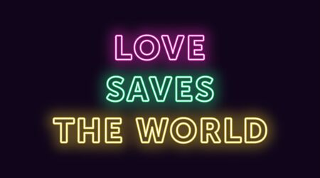 Neon text Love Saves the World, expressive Title. Glowing Headline in Neon outline style with transparent backlight. Vector typographic illustration with pink green yellow colors