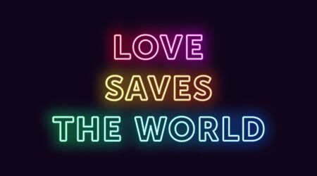 Neon text Love Saves the World, expressive Title. Glowing Headline in Neon outline style with transparent backlight. Vector typographic illustration with gradient colors