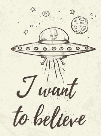 acceleration: Fantastic background with UFO flying in space. I want to believe lettering. Hand drawn vector illustration.