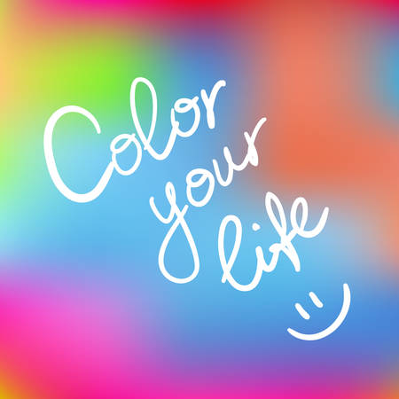 quoted: Color your life. Hand drawn lettering on a blurred background. Motivation
