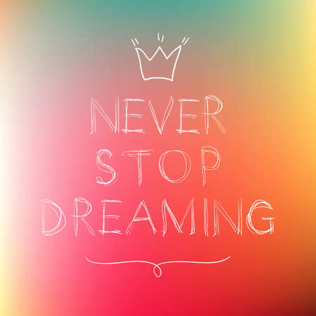 never: Never stop dreaming. motivation poster. Blurred background