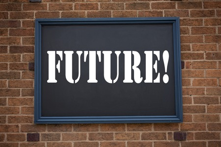 Conceptual hand writing text caption showing announcement Future. Business concept for  The Time That Is To Come Beginning From Now written on frame old brick background with space