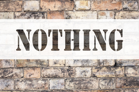 Conceptual announcement text caption inspiration showing Nothing. Business concept for Contradiction Nothing Rejection written on old brick background with space