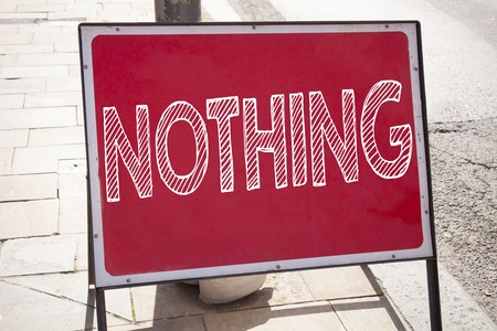 Conceptual hand writing text caption inspiration showing Nothing. Business concept for Contradiction Nothing Rejection written on announcement road sign with background and space