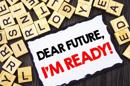 Word, writing, text  Dear Future, I Am Ready. Business concept for Inspirational Motivational Plan Achievement Confidence written Skicky Note Paper the wood background.