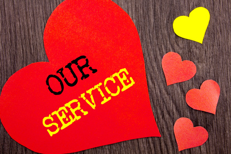 Handwriting Announcement text showing Our Service. Concept meaning Customer Marketing Support Help Concept Helping Your Client written Heart Love the wooden background.