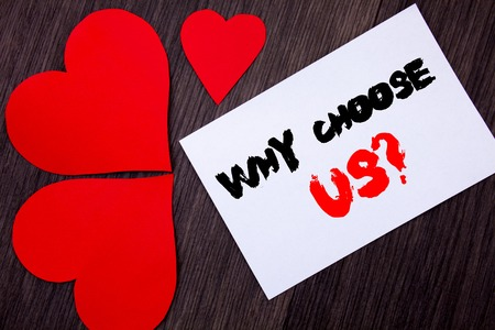 Writing text showing  Why Choose Us Question. Concept meaning Reason Of Choice Customer Satisfaction Advantage written on notobook paper note on  wooden background with Love Heart.
