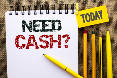 Word writing text Need Cash Question. Business concept for Wealth Question Needy Currency Money Advice Conceptual