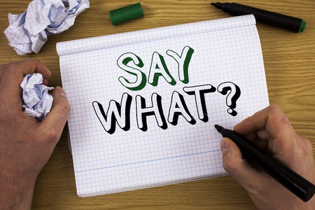 Handwriting text Say What Question. Concept meaning Repeat the thing you said Attonishment Surprise Expression
