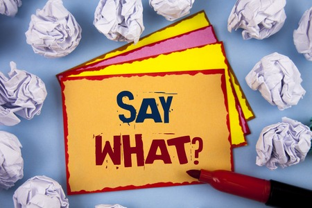 Word writing text Say What Question. Business concept for Repeat the thing you said Attonishment Surprise Expression