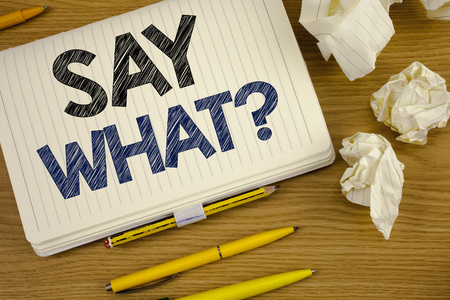 Writing note showing  Say What Question. Business photo showcasing Repeat the thing you said Attonishment Surprise Expression Stock Photo