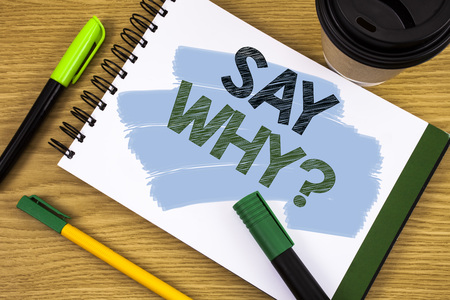 Writing note showing  Say Why Question. Business photo showcasing Give an explanation Express reasons Asking a question