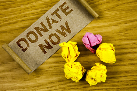 Word writing text Donate Now. Business concept for Give something to charity Be an organ donor Help others