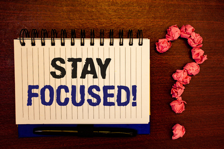Handwriting textss writing Stay Focused Motivational Call. Concept meaning Maintain Focus Inspirational Thinking