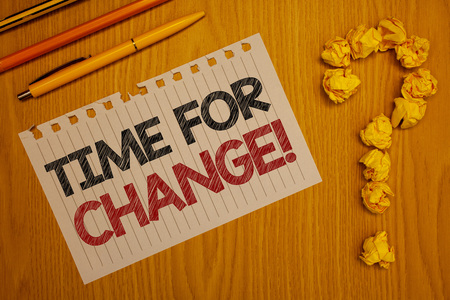 Conceptual hand writing showing Time For Change Motivational Call. Business photo text Transition Grow Improve Transform Develop Words written Note Desk Pen Pencil Question mark Crumbled paper