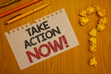 Conceptual hand writing showing Take Action Now Motivational Call. Business photo text Urgent Move Start Promptly Immediate Begin Words written Note Desk Pen Pencil Question mark Crumbled paper