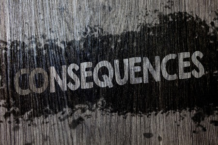 Text sign showing Consequences. Conceptual photo Result Outcome Output Upshot Difficulty Ramification Conclusion Wooden wood background black splatter paint ideas messages intentions