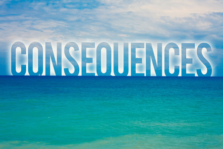 Word writing text Consequences. Business concept for Result Outcome Output Upshot Difficulty Ramification Conclusion Blue beach water cloudy clouds sky natural scene landscape message idea