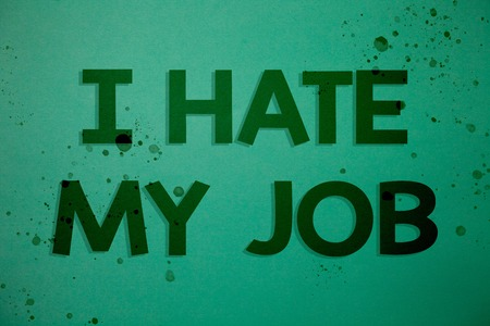Writing note showing  I Hate My Job. Business photo showcasing Hating your position Disliking your company Bad career Ideas messages green background inspiration memories lovely thoughts