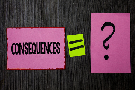 Writing note showing Consequences. Business photo showcasing Result Outcome Output Upshot Difficulty Ramification Conclusion Pink notes equal sign question mark wooden wood background inspiration