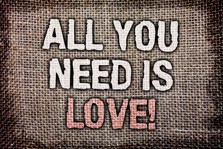 Writing note showing  All You Need Is Love Motivational. Business photo showcasing Deep affection needs appreciation romance Antique jute background message vintage reflections thoughts feelings Stock fotó