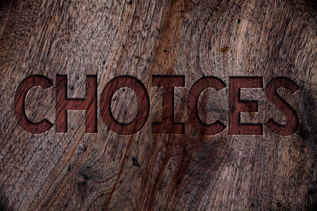 Writing note showing  Choices. Business photo showcasing Preference Discretion Inclination Distinguish Options Selection Wooden background vintage wood board wild rough old antique messages