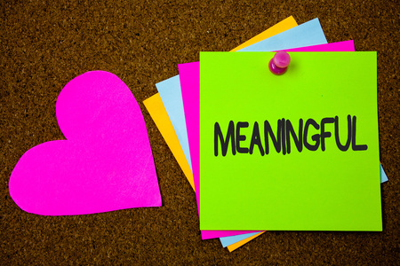 Handwriting text writing Meaningful. Concept meaning Having meaning Significant Relevant Important Purposeful Thumb pinned sticky cards love heart messages card remember sign board