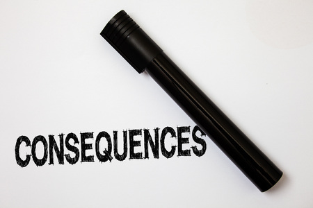 Word writing text Consequences. Business concept for Result Outcome Output Upshot Difficulty Ramification Conclusion Ideas messages white background black marker intention communicate thoughts